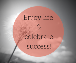 Enjoy life &celebrate success! (1)